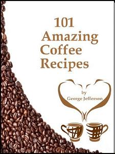 101 Amazing Coffee Recipes